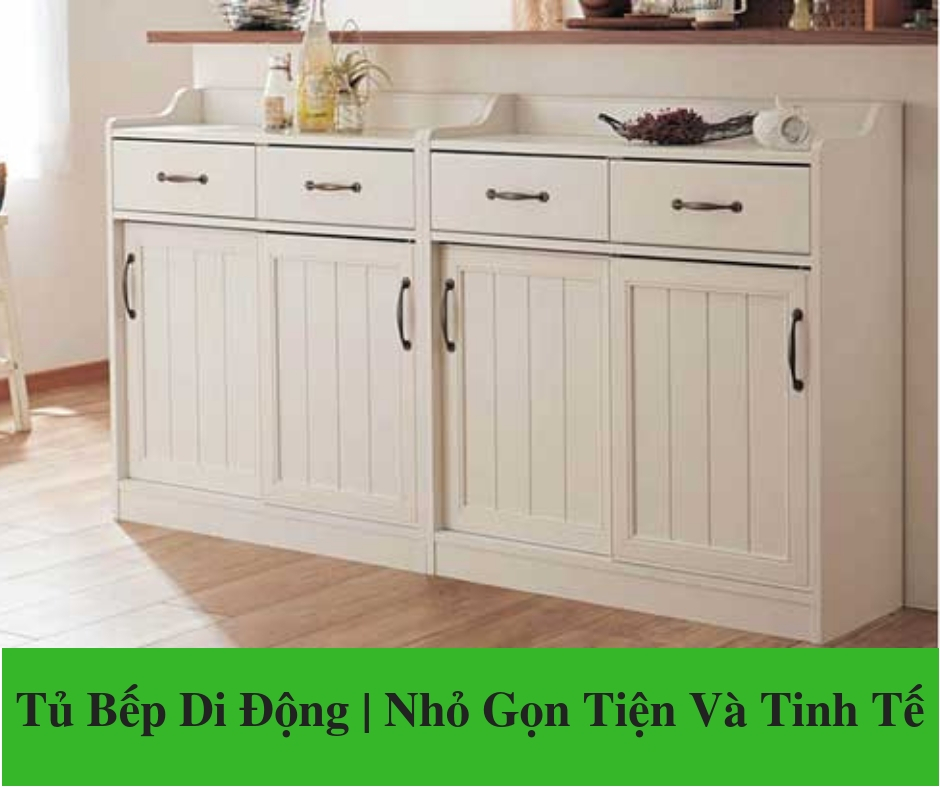Tủ Bếp Di Động _ Nhỏ Gọn Tiện Và Tinh Tế