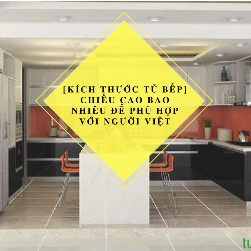 [Kích Thước Tủ Bếp] Chiều cao bao nhiêu để phù hợp với người Việt