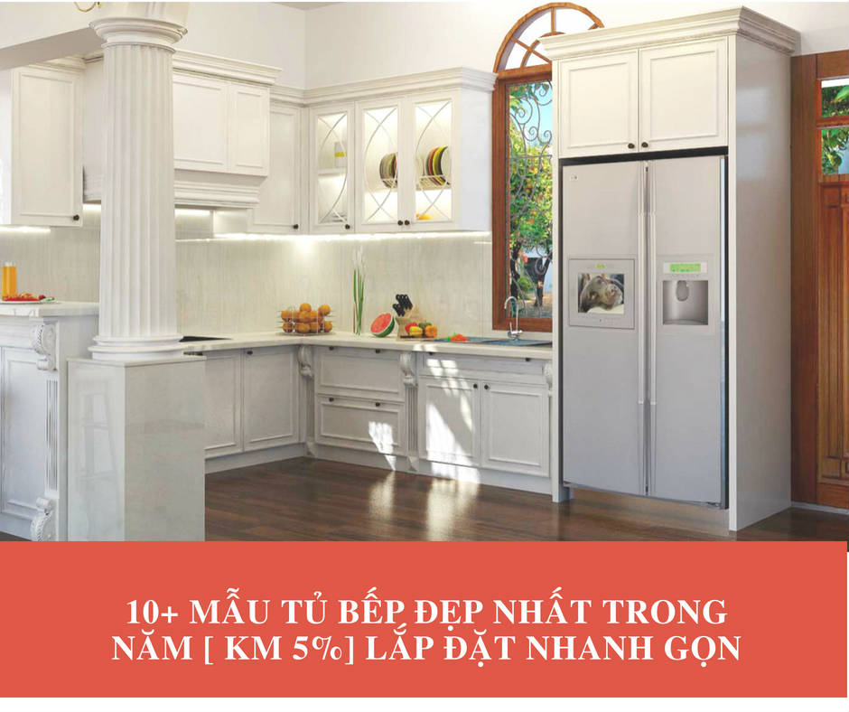 10+ mẫu tủ bếp đẹp nhất trong năm [ KM 5%] Lắp đặt nhanh gọn