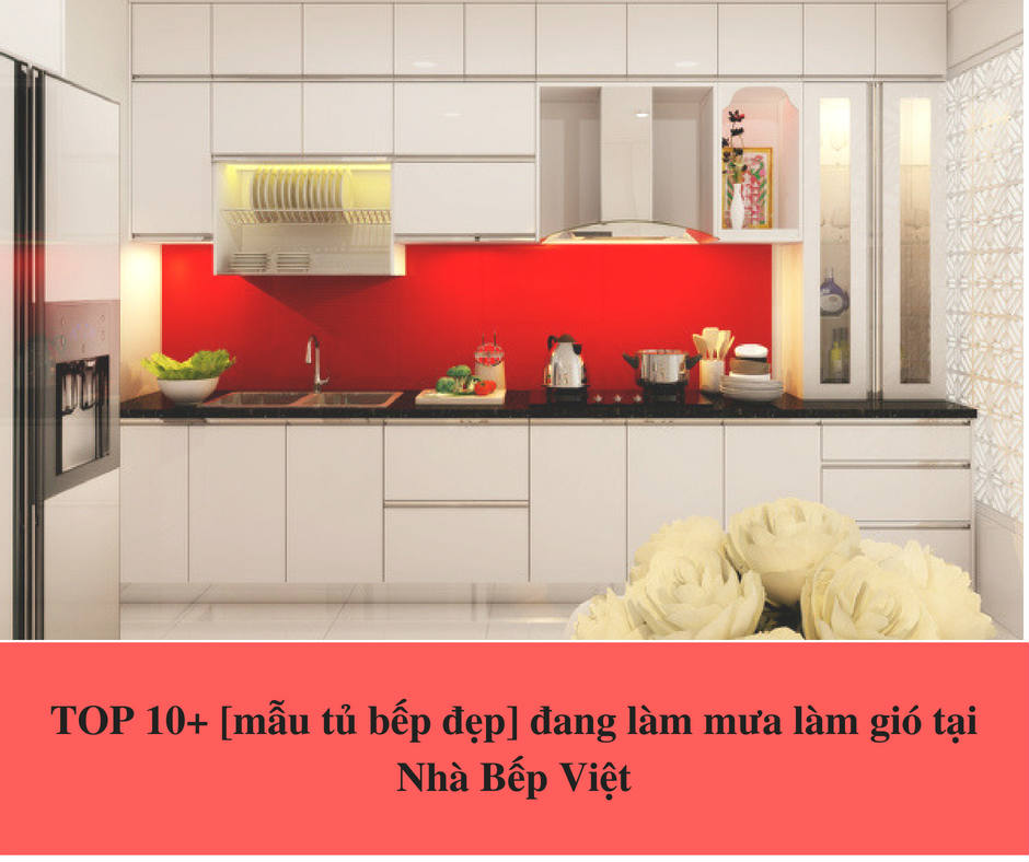 TOP 10+ [mẫu tủ bếp đẹp] đang làm mưa làm gió tại Nhà Bếp Việt