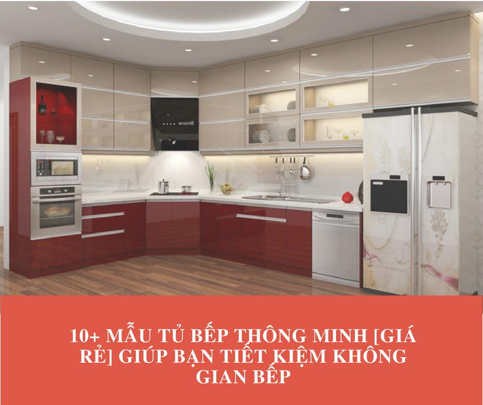 10+ Mẫu tủ bếp thông minh [Giá Rẻ] giúp bạn tiết kiệm không gian bếp