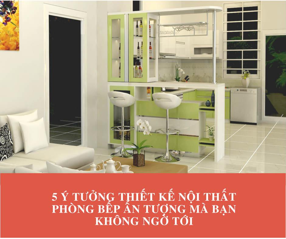 5 Ý tưởng thiết kế nội thất phòng bếp Ấn Tượng mà bạn không ngờ tới