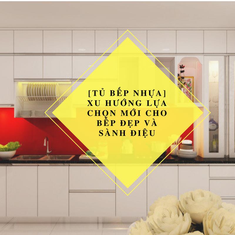 [Tủ bếp nhựa] Xu hướng lựa chọn mới cho bếp đẹp và sành điệu