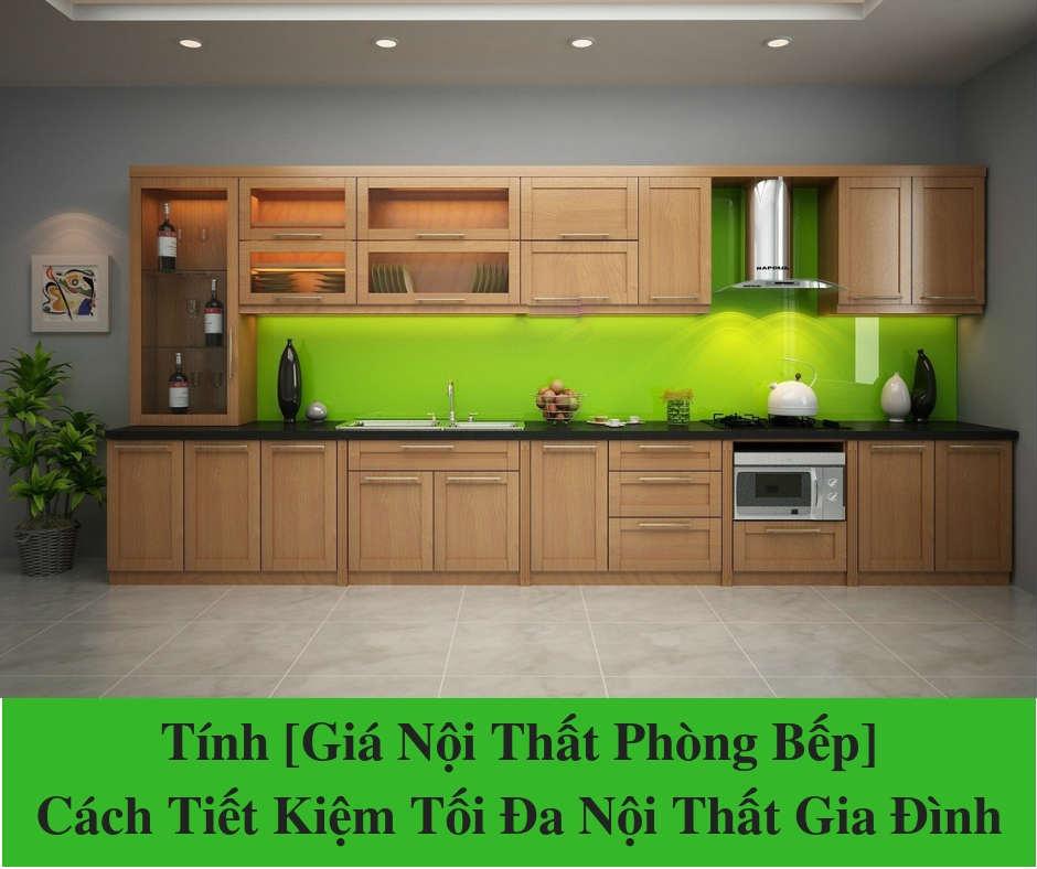 Tính [Giá Nội Thất Phòng Bếp] & Cách Tiết Kiệm Tối Đa Nội Thất Gia Đình