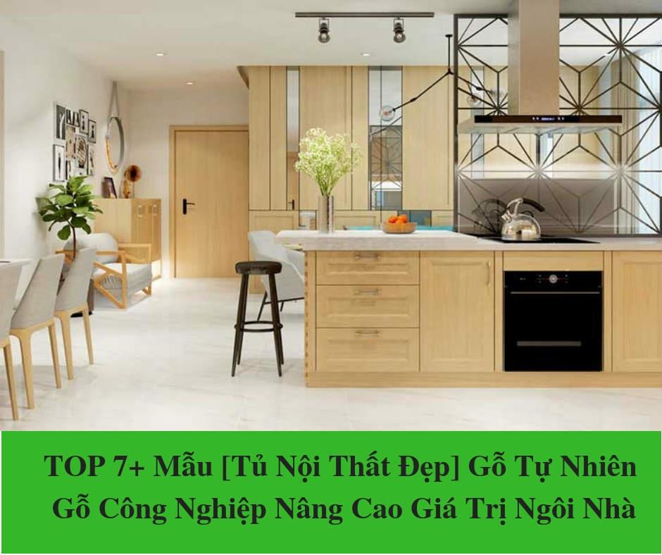 TOP 7+ Mẫu [Tủ Nội Thất Đẹp] Gỗ Tự Nhiên & Gỗ Công Nghiệp Nâng Cao Giá Trị Ngôi Nhà