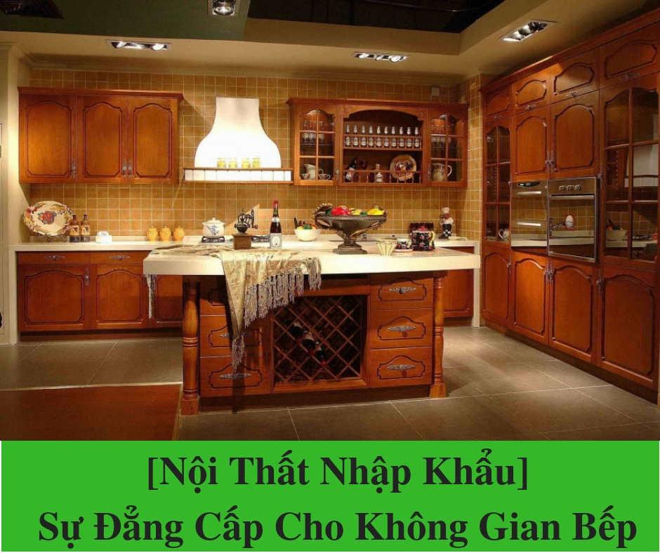 [Nội Thất Nhập Khẩu] Sự Đẳng Cấp Cho Không Gian Bếp